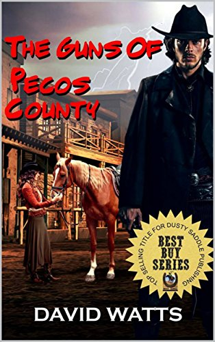 The Guns of Pecos County: A Western Adventure (The Hell or High Water Western Series Book 1) by [Watts, David]