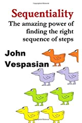 Sequentiality: The amazing power of finding the right sequence of steps Paperback