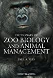 Dictionary of Zoo Biology and Animal Management, Paul A. Rees, 0470671475