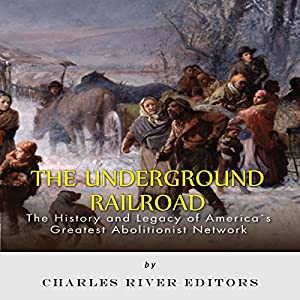 The Underground Railroad: The History and Legacy of America's Greatest Abolitionist Network Audiobook
