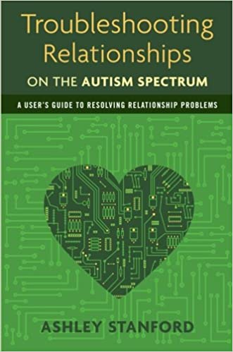 Troubleshooting Relationships on the Autism Spectrum: A User's Guide to Resolving Relationship Problems: Amazon.co.uk: Ashley Stanford: 9781849059510: Books