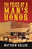 The Price of a Man's Honor, Matthew Keller, 1469143070