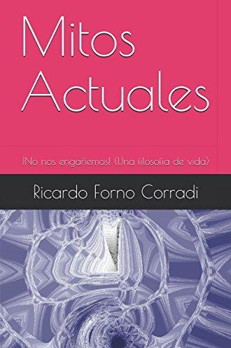 Mitos Actuales: ¡No nos engañemos! (Una filosofia de vida) (Spanish Edition) [Ricardo Manuel Forno Corradi] (Tapa Blanda)