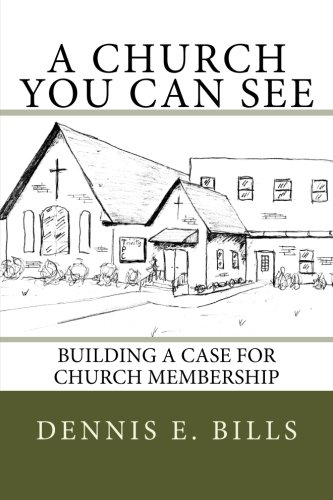 A Church You Can See: Building a Case for Church Membership