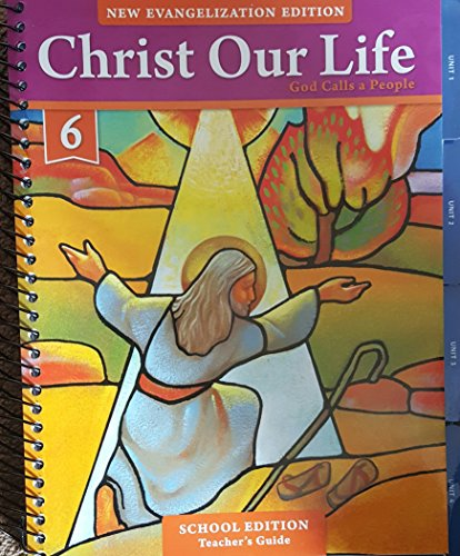Christ Our Life God Calls A People Grade 6 School Edition Teacher's Guide New Evangelization Edition (Christ Our Life Grade 6 Teacher Edition)
