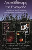 Aromatherapy for Everyone: Discover the Secrets of Health and Happiness with Essential Oils, P.J. Pierson, Mary Shipley, 1890612383