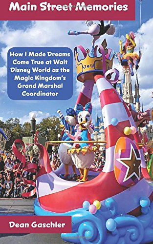 Main Street Memories: How I Made Dreams Come True at Walt Disney World as the Magic Kingdom's Grand Marshal Coordinator