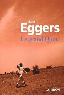 Le grand quoi : autobiographie de Valentino Achak Deng : roman, Eggers, Dave