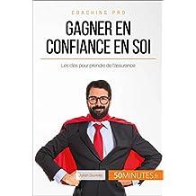 Gagner en confiance en soi: Les clés pour prendre de l'assurance (Coaching pro t. 63) (French Edition)