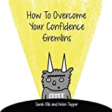 How to Overcome your Confidence Gremlins by Sarah Ellis (2016-10-03)