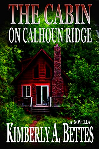 The Cabin on Calhoun Ridge (A Novella) by [Bettes, Kimberly A.]