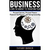 Business: Learn the Mindset to Transform Your: Personal Success, Personal Finance, Financial Intelligence and Entrepreneurship: (Business Essentials, Financial Freedom, Passive Income)