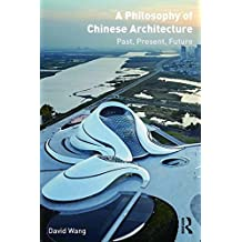 A Philosophy of Chinese Architecture: Past, Present, Future