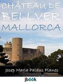 MAJORQUE: CHÂTEAU DE BELLVER [2] (French Edition)
