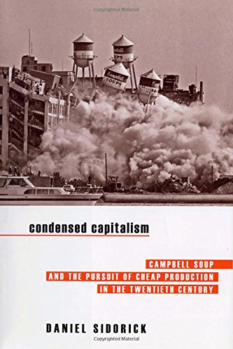 Condensed Capitalism  Campbell Soup And The Pursuit Of Cheap Production In The Twentieth Century