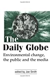 The Daily Globe: Environmental Change, the Public and the Media