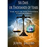 Six Days Or Thousands Of Years The Age Of The Universe Controversy
