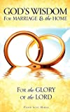 God's Wisdom for Marriage and the Home, Pastor Scott Markle, 160957382X