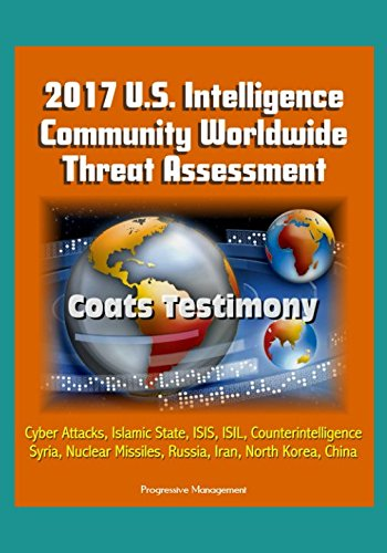 2017 U.S. Intelligence Community Worldwide Threat Assessment - Coats Testimony: Cyber Attacks, Islamic State, ISIS, ISIL, Counterintelligence, Syria, Nuclear Missiles, Russia, Iran, North Korea, China