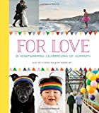 img - for For Love: 25 Heartwarming Celebrations of Humanity book / textbook / text book