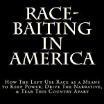 Race-Baiting in America: How the Left Use Race as a Means to Keep Power, Drive the Narrative, & Tear This Country Apart | D. Lee