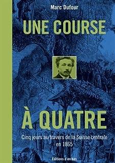 Une course à quatre : cinq jours au travers de la Suisse centrale en 1865, Dufour, Marc (Ophtalmologue )