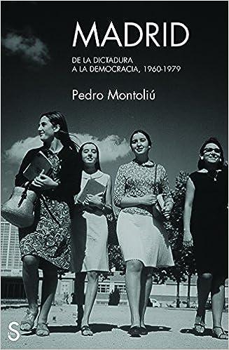 Madrid. De la dictadura a la democracia. 1960-1979 Periodismo Histórico: Amazon.es: Pedro Montoliú: Libros