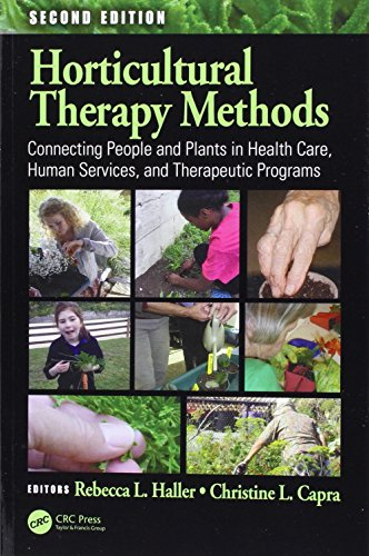 Horticultural Therapy Methods  Connecting People And Plants In Health Care  Human Services  And Therapeutic Programs  Second Edition