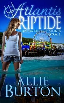 Atlantis Riptide: Lost Daughters of Atlantis Book 1 by [Burton, Allie]