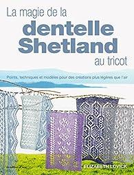 La magie de la dentelle Shetland au tricot par Elizabeth Lovick