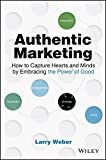 Authentic Marketing: How to Capture Hearts and Minds Through the Power of Purpose