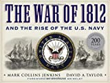 The War of 1812 and the Rise of the U. S. Navy, Mark Collins Jenkins, 1426209339