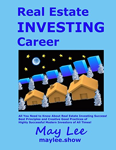 Read Online Real Estate Investing Career: All You Need to Know About Real Estate Investing Success! Best Principles and Creative Good Practices of Highly Successful Modern Investors of All Times! pdf