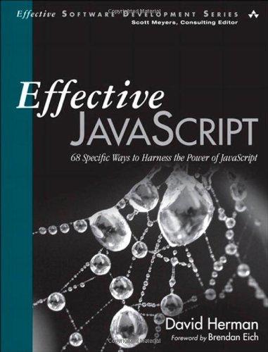 Effective JavaScript by David Herman, Publisher : Addison-Wesley Professional