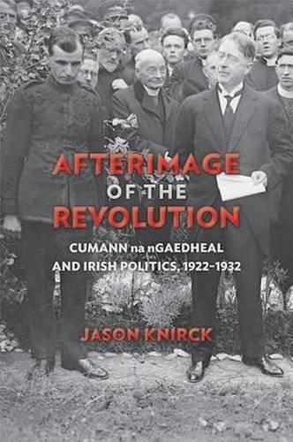 Download Afterimage of the Revolution: Cumann na nGaedheal and Irish Politics, 1922–1932 (History of Ireland & the Irish Diaspora) pdf