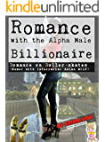 Romance with the Alpha Male Billionaire: Romance on Roller Skates (Humor with Interracial Asian MILF) (Women's Adventure Romance Series Book 2)