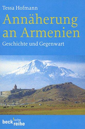 Annäherung an Armenien: Geschichte und Gegenwart (Beck'sche Reihe)