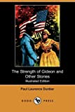The Strength of Gideon and Other Stories, Paul Laurence Dunbar, 1409926435