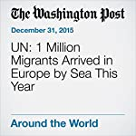 UN: 1 Million Migrants Arrived in Europe by Sea This Year    The Associated Press