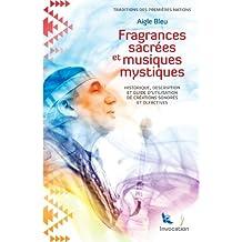 Fragrances Sacrées et Musiques Mystiques: Historique, description et utilisation de créations sonores et olfactives (French Edition)