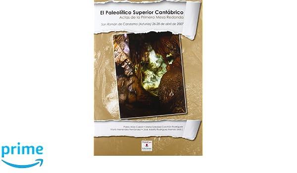 El Paleolítico Superior Cantábrico: Primera mesa redonda San Román de Candamo Asturias , abril de 2007 Difunde: Amazon.es: Pablo Arias Cabal, María Soledad ...