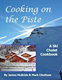 Cooking on the Piste: A Ski Chalet Cookbook