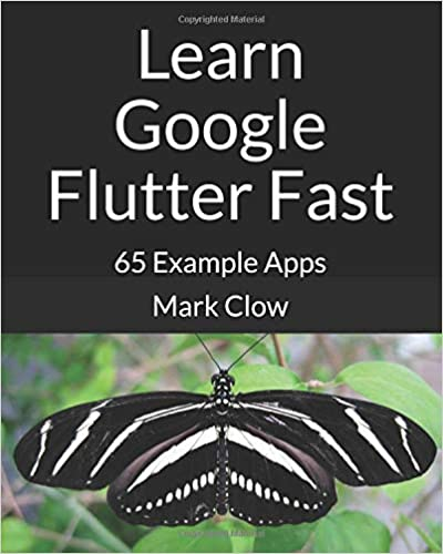 Learn Google Flutter Fast: 65 Example Apps: Mark Clow: 9781092297370