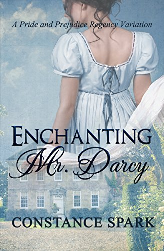 Enchanting mr darcy a pride and prejudice regency variation enchanting mr darcy a pride and prejudice regency variation by spark constance fandeluxe Image collections