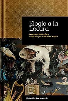 Elogio a la Locura: adaptación en español moderno (Colección Transparente nº 6) (Spanish Edition) by [de Rotterdam, Erasmo]