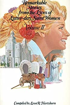 Remarkable Stories from the Lives of Latter-day Saint Women, Volume II by [Leon R. Hartshorn]