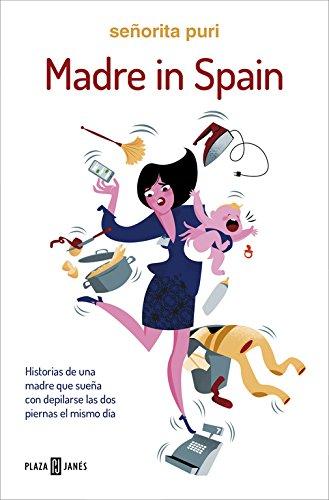 Madre in Spain: Historias de una madre que sueña con depilarse las dos piernas el mismo día (EXITOS) Tapa blanda – 7 abr 2016 Señorita Puri PLAZA & JANES 8401017017 Child rearing