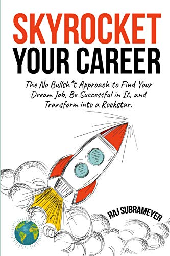 Image for Skyrocket Your Career: The No Bullsh*t Approach to Find Your Dream Job, Be Successful in It, and Transform into a Rockstar