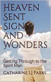 Heaven Sent Signs and Wonders: Getting Through to the Spirit Man