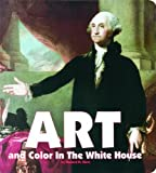 Art and Color in the White House, Howard M. Kurtz, 1931917353